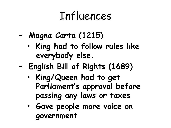 Influences – Magna Carta (1215) • King had to follow rules like everybody else.