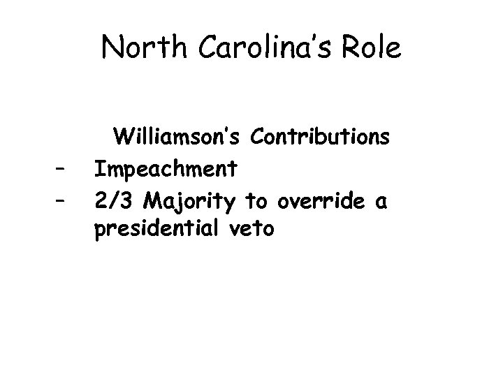 North Carolina's Role – – Williamson's Contributions Impeachment 2/3 Majority to override a presidential