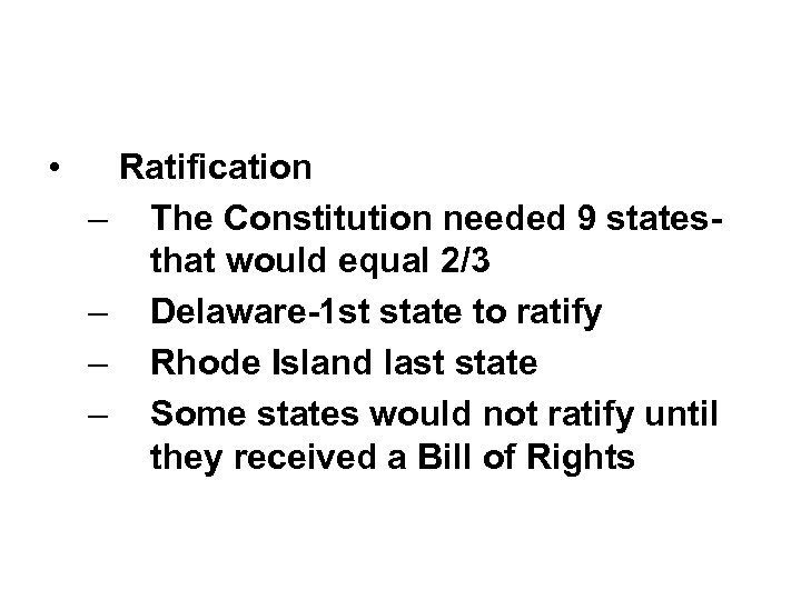 • – – Ratification The Constitution needed 9 statesthat would equal 2/3 Delaware-1