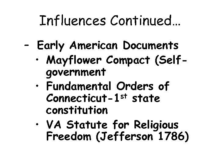 Influences Continued… – Early American Documents • Mayflower Compact (Selfgovernment • Fundamental Orders of