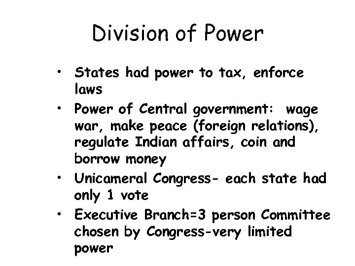 Division of Power • States had power to tax, enforce laws • Power of