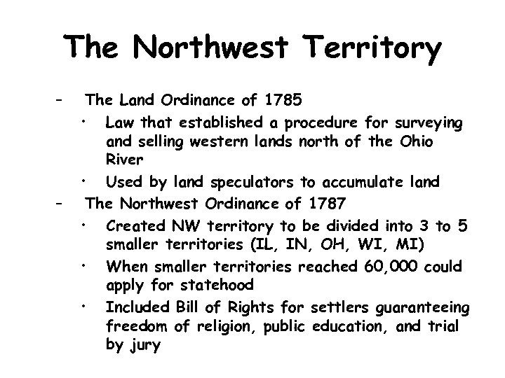 The Northwest Territory – – The Land Ordinance of 1785 • Law that established