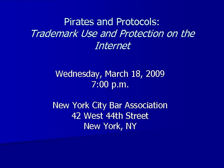 Pirates and Protocols: Trademark Use and Protection on the Internet Wednesday, March 18, 2009