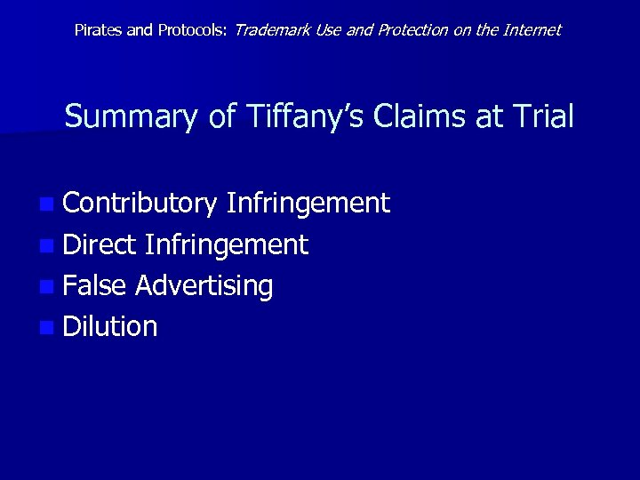 Pirates and Protocols: Trademark Use and Protection on the Internet Summary of Tiffany's Claims