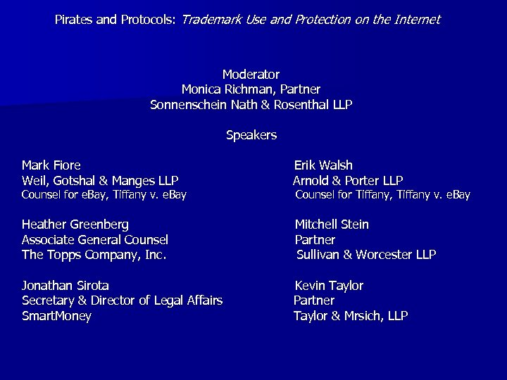 Pirates and Protocols: Trademark Use and Protection on the Internet Moderator Monica Richman, Partner