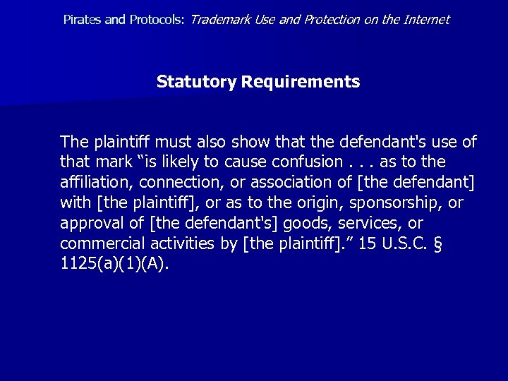 Pirates and Protocols: Trademark Use and Protection on the Internet Statutory Requirements The plaintiff