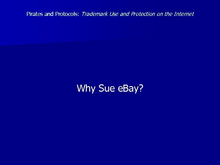 Pirates and Protocols: Trademark Use and Protection on the Internet Why Sue e. Bay?