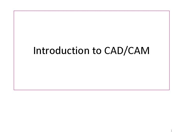 Introduction to CAD/CAM 1