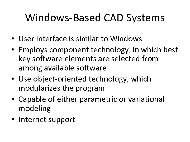 Windows-Based CAD Systems • User interface is similar to Windows • Employs component technology,