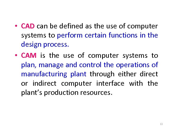 • CAD can be defined as the use of computer systems to perform