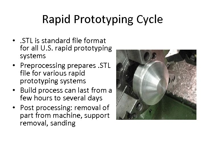 Rapid Prototyping Cycle • . STL is standard file format for all U. S.
