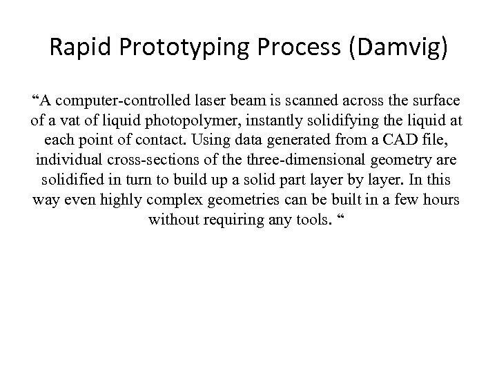 "Rapid Prototyping Process (Damvig) ""A computer-controlled laser beam is scanned across the surface of"
