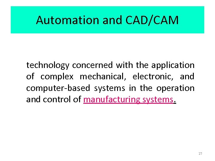 Automation and CAD/CAM technology concerned with the application of complex mechanical, electronic, and computer-based