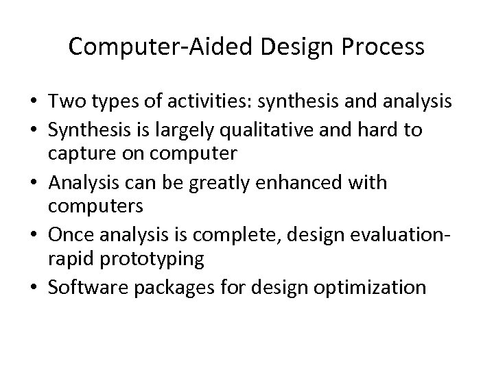 Computer-Aided Design Process • Two types of activities: synthesis and analysis • Synthesis is