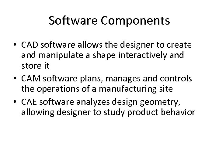 Software Components • CAD software allows the designer to create and manipulate a shape