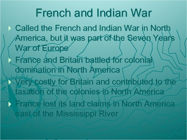 French and Indian War Called the French and Indian War in North America, but