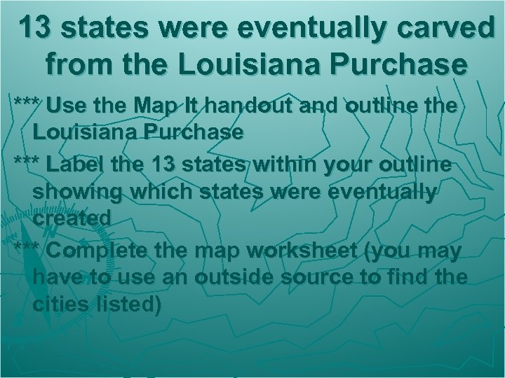 13 states were eventually carved from the Louisiana Purchase *** Use the Map It