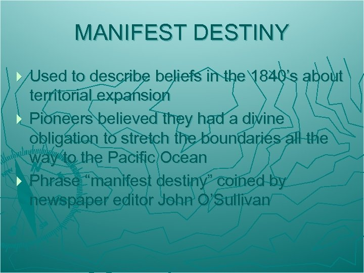 MANIFEST DESTINY Used to describe beliefs in the 1840's about territorial expansion } Pioneers