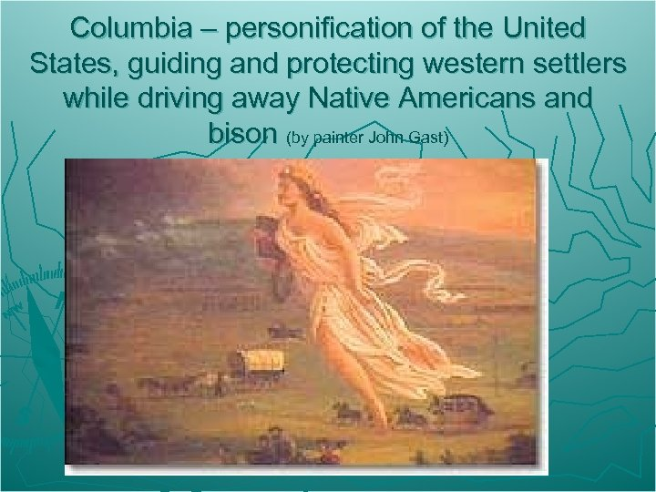 Columbia – personification of the United States, guiding and protecting western settlers while driving