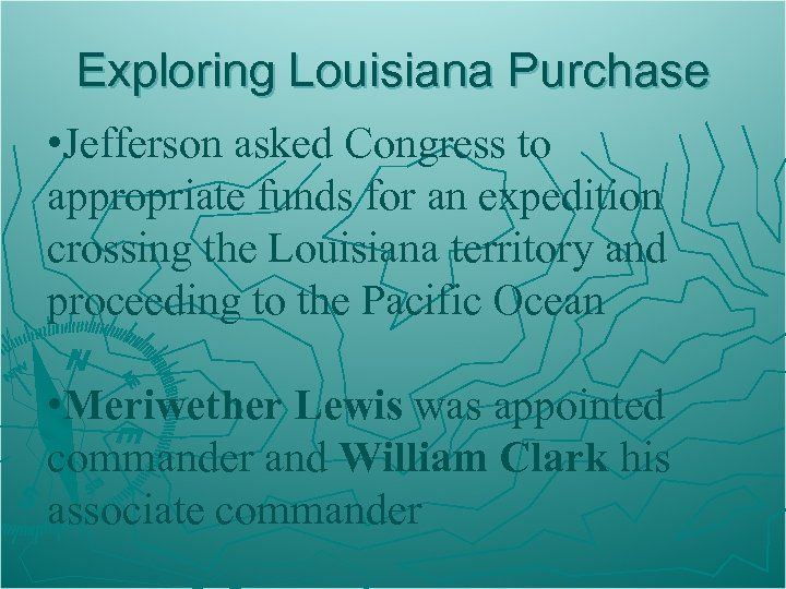 Exploring Louisiana Purchase • Jefferson asked Congress to appropriate funds for an expedition crossing