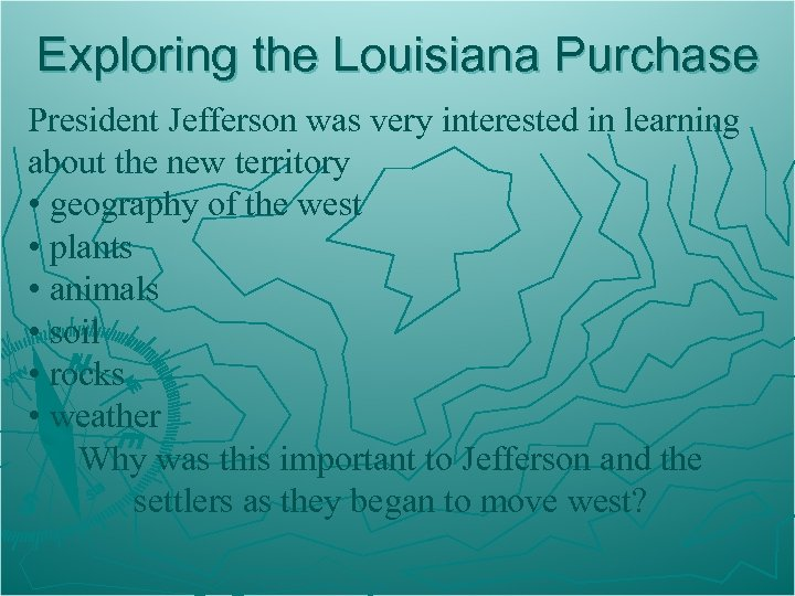 Exploring the Louisiana Purchase President Jefferson was very interested in learning about the new