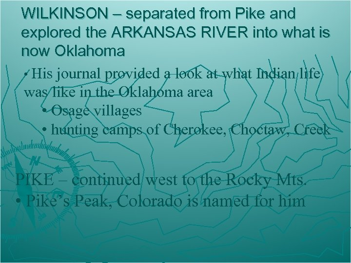 WILKINSON – separated from Pike and explored the ARKANSAS RIVER into what is now