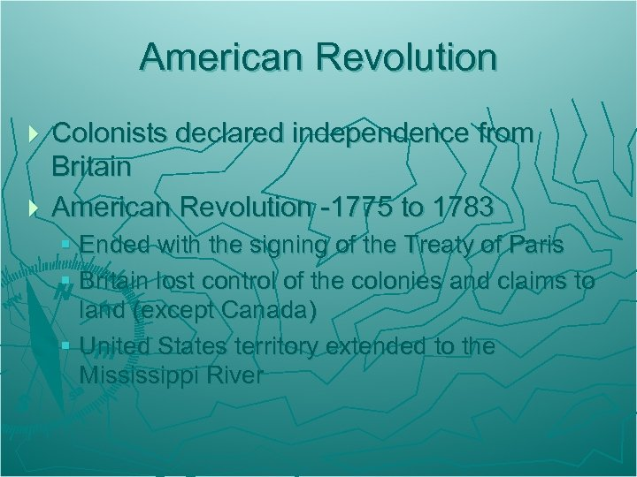 American Revolution Colonists declared independence from Britain } American Revolution -1775 to 1783 }