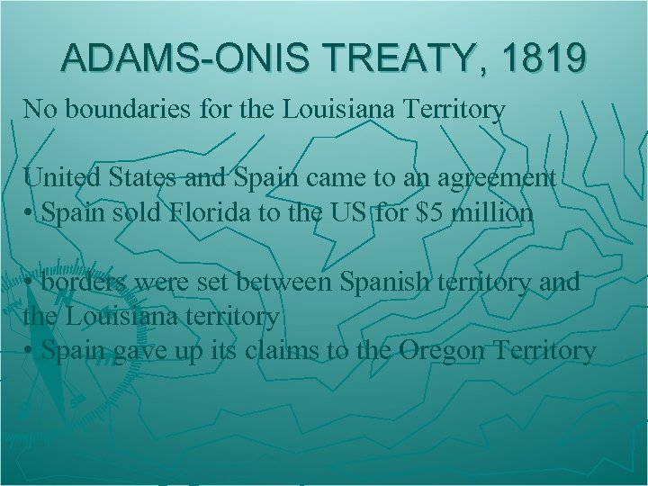 ADAMS-ONIS TREATY, 1819 No boundaries for the Louisiana Territory United States and Spain came