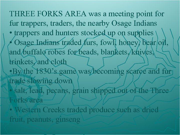 THREE FORKS AREA was a meeting point for fur trappers, traders, the nearby Osage