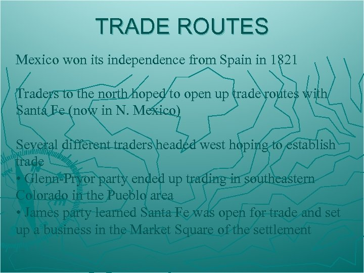 TRADE ROUTES Mexico won its independence from Spain in 1821 Traders to the north