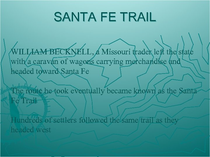 SANTA FE TRAIL WILLIAM BECKNELL, a Missouri trader left the state with a caravan