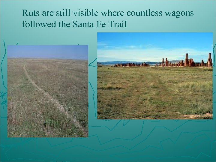 Ruts are still visible where countless wagons followed the Santa Fe Trail