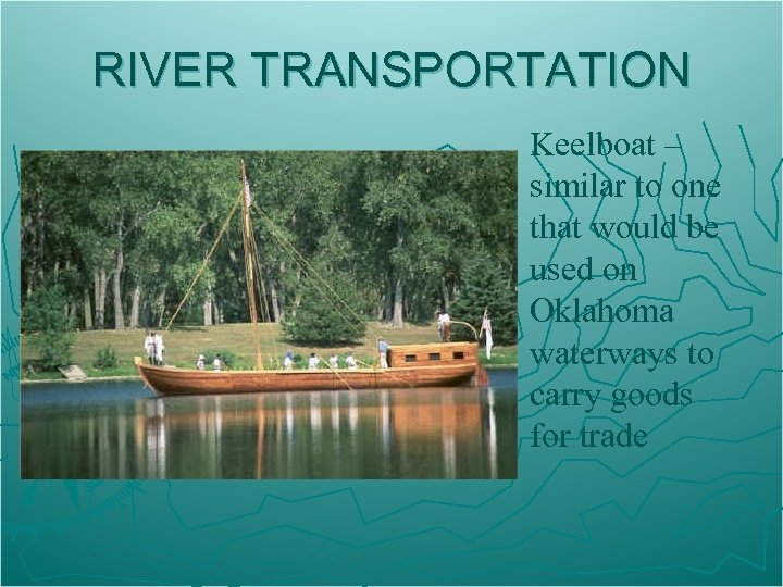 RIVER TRANSPORTATION Keelboat – similar to one that would be used on Oklahoma waterways