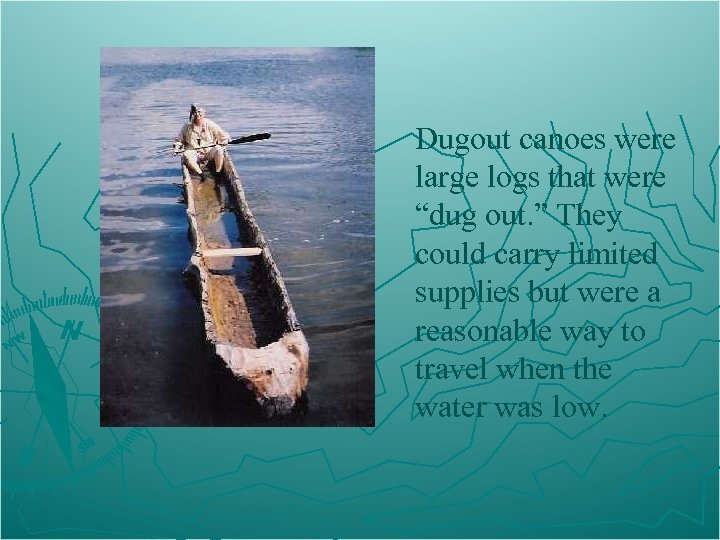 "Dugout canoes were large logs that were ""dug out. "" They could carry limited"