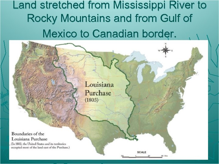 Land stretched from Mississippi River to Rocky Mountains and from Gulf of Mexico to