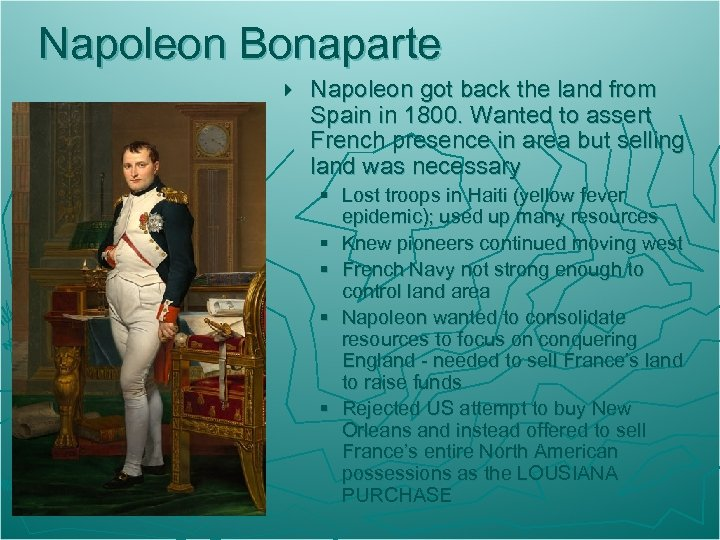 Napoleon Bonaparte } Napoleon got back the land from Spain in 1800. Wanted to