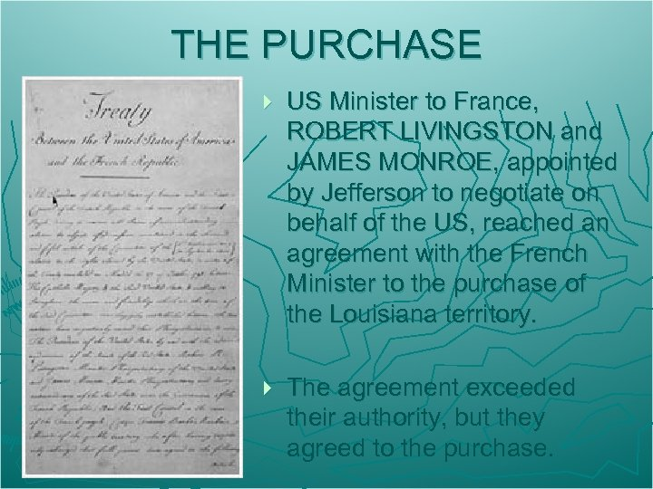 THE PURCHASE } US Minister to France, ROBERT LIVINGSTON and JAMES MONROE, appointed by