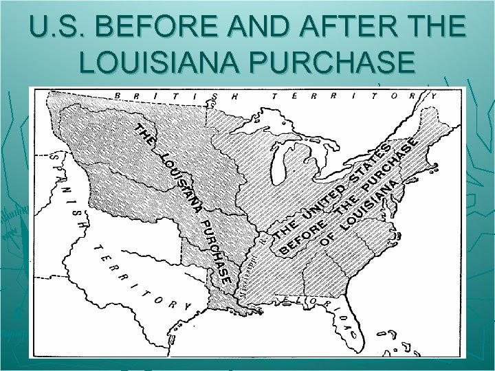 U. S. BEFORE AND AFTER THE LOUISIANA PURCHASE