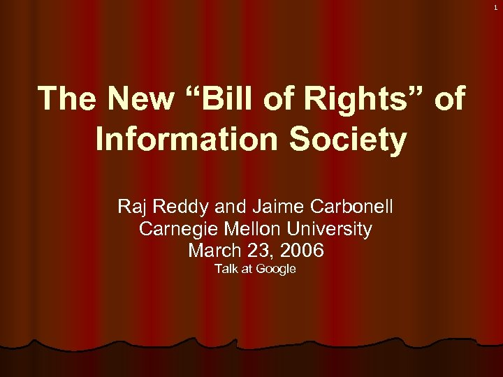 "1 The New ""Bill of Rights"" of Information Society Raj Reddy and Jaime Carbonell"
