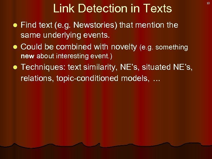 Link Detection in Texts Find text (e. g. Newstories) that mention the same underlying