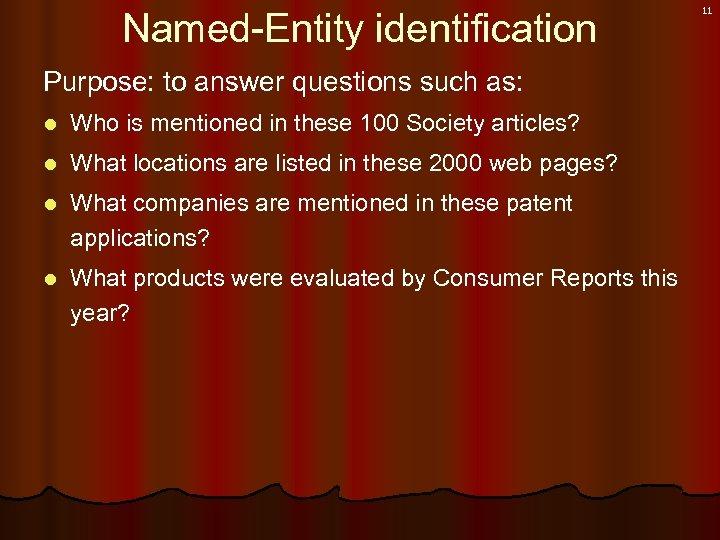 Named-Entity identification Purpose: to answer questions such as: l Who is mentioned in these