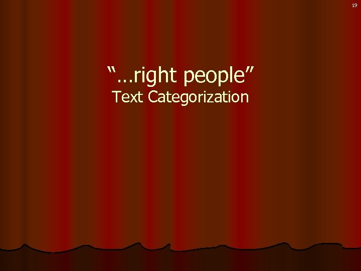 "19 ""…right people"" Text Categorization"