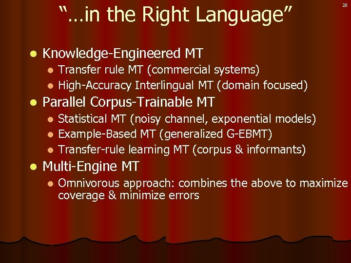 """…in the Right Language"" l 28 Knowledge-Engineered MT Transfer rule MT (commercial systems) l"