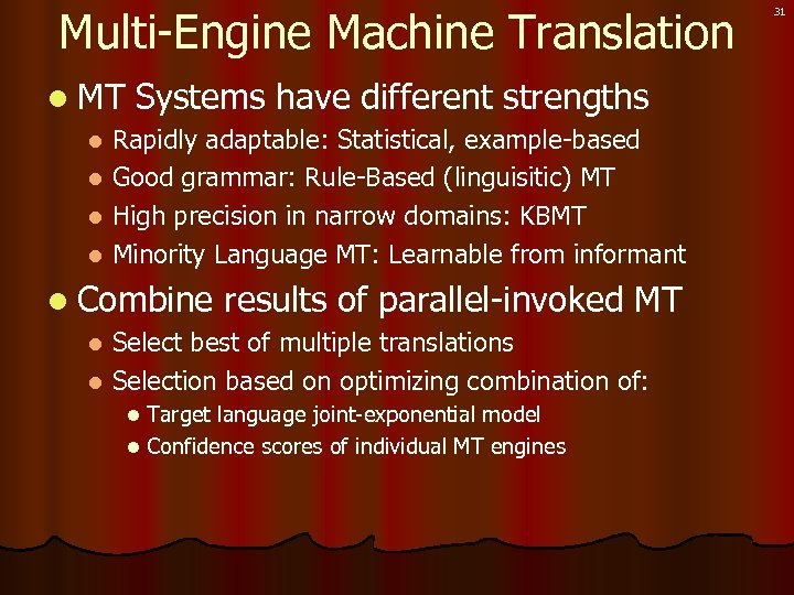 Multi-Engine Machine Translation l MT Systems have different strengths Rapidly adaptable: Statistical, example-based l