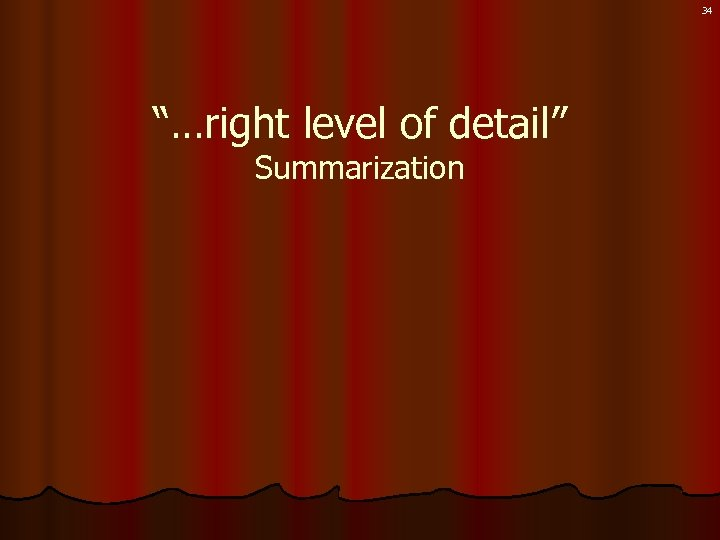 "34 ""…right level of detail"" Summarization"
