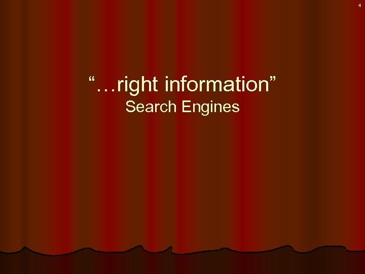 "4 ""…right information"" Search Engines"