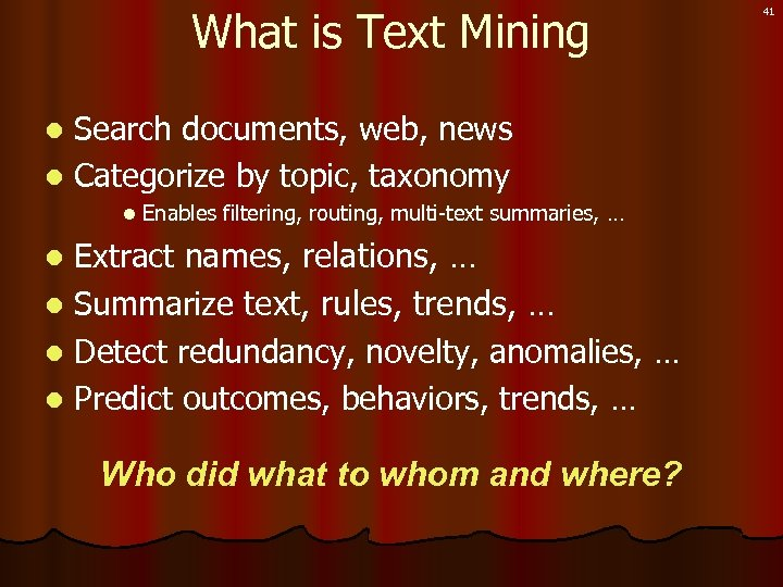 What is Text Mining Search documents, web, news l Categorize by topic, taxonomy l