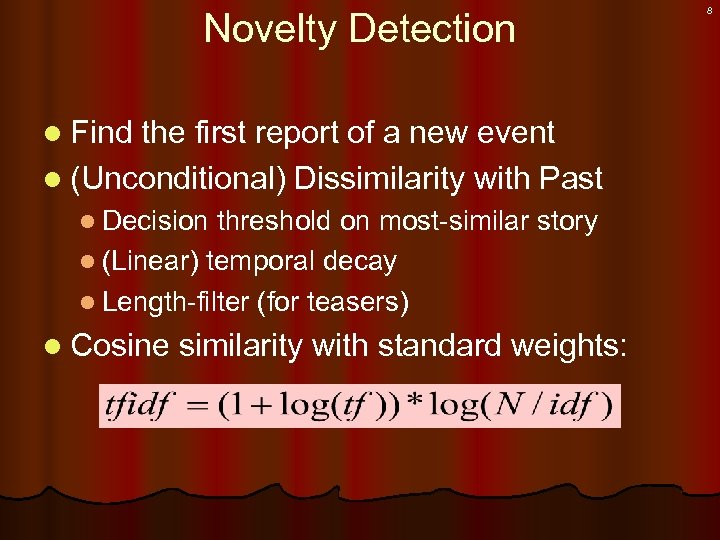Novelty Detection l Find the first report of a new event l (Unconditional) Dissimilarity