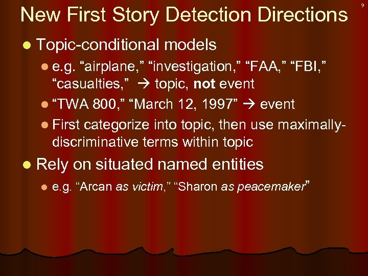 "New First Story Detection Directions l Topic-conditional models l e. g. ""airplane, "" ""investigation,"