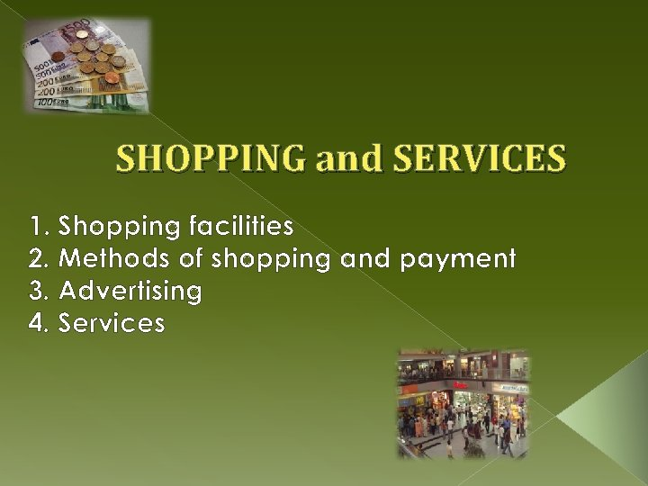 SHOPPING and SERVICES 1. Shopping facilities 2. Methods of shopping and payment 3. Advertising